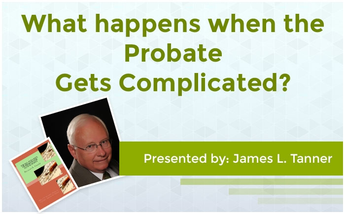 What happens when the Probate Gets Complicated?