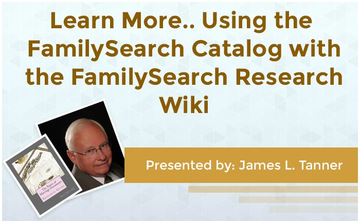 Learn More... Using the FamilySearch Catalog with the FamilySearch Research Wiki