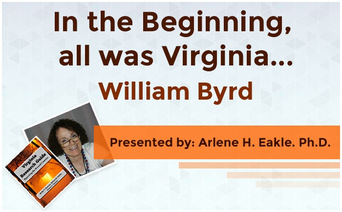 In the Beginning, all was Virginia... William Byrd
