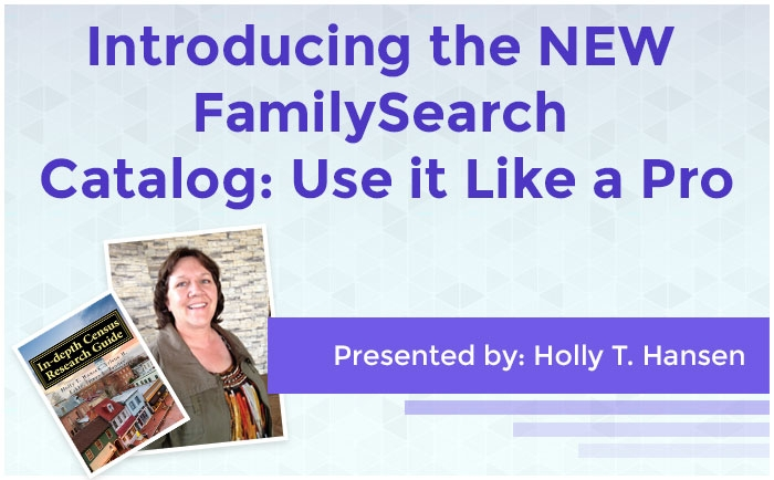 Introducing the NEW FamilySearch Catalog: Use it Like a Pro