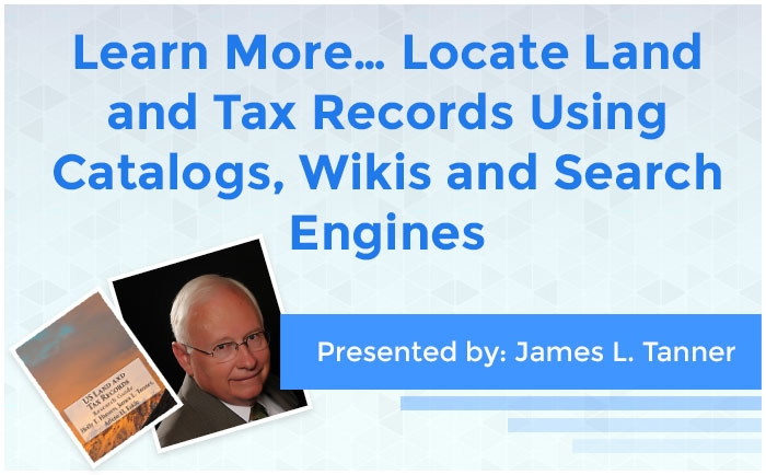Learn More… Locate Land and Tax Records Using Catalogs, Wikis, and Search Engines
