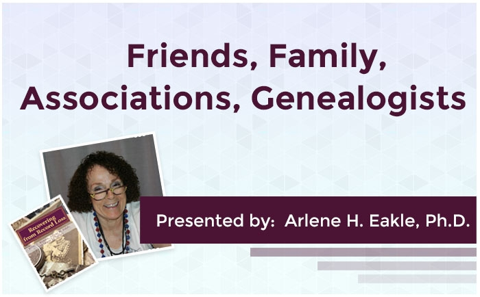 Friends, Family, Associations, Genealogists