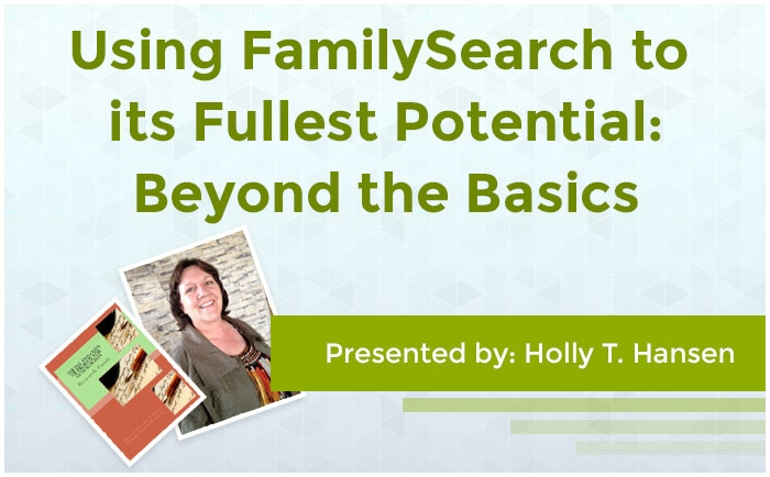 Using FamilySearch to its Fullest Potential: Beyond the Basics