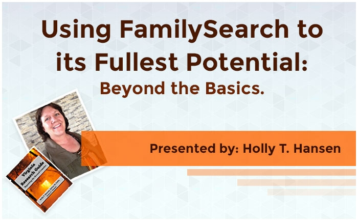 Using FamilySearch to is Fullest Potential: Beyond the Basics