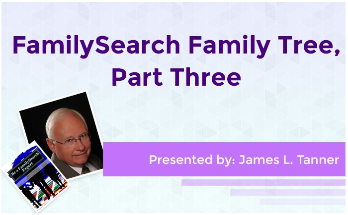 FamilySearch Family Tree, Part Three