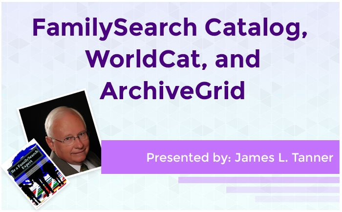 FamilySearch Catalog, WorldCat, and ArchiveGrid