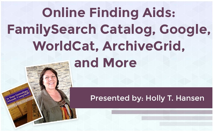 Online Finding Aids: FamilySearch Catalog, Google, WorldCat, ArchiveGrid, and More